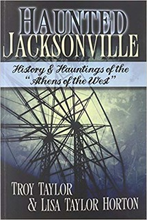 Haunted Jacksonville - Troy Taylor, Lisa Taylor Horton