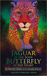 Jaguar in the Body, Butterfly in the Heart: The Real-life Initiation of an Everyday Shaman - Darling Khan, Ya'Acov