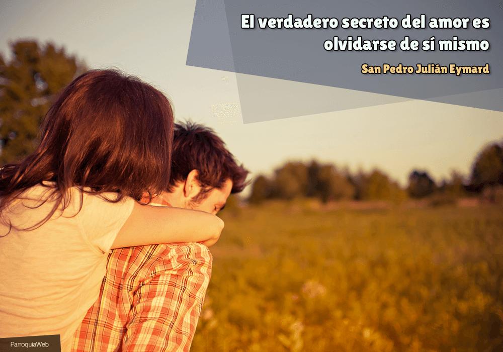 El verdadero secreto del amor es olvidarse de sí mismo - San Pedro Julián Eymard