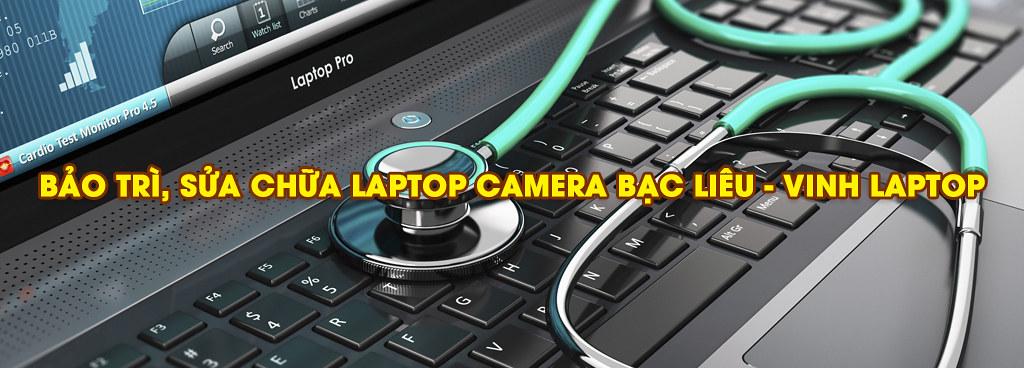 Bảo trì sửa chữa Laptop Camera Bạc Liêu - VINH LAPTOP 0918 355 895