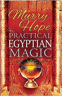 Practical Egyptian Magic: A Complete Manual of Egyptian Magic for Those Actively Involved in the Western Magical Tradition - Murry Hope