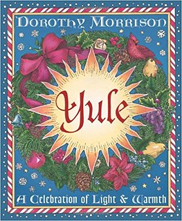Yule: A Celebration of Light and Warmth - Dorothy Morrison