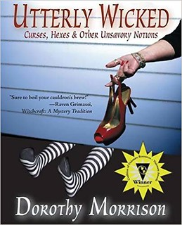 Utterly Wicked: Curses, Hexes & Other Unsavory Notions - Dorothy Morrison