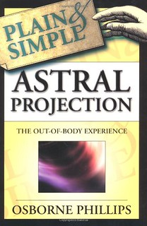 Astral Projection Plain & Simple: The Out-of-Body Experience - Osborne Phillips