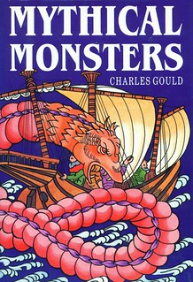 Mythical Monsters, Cryptozoology: A Study on the Dragon, Unicorn, Phoenix and Other Species - Charles Gould