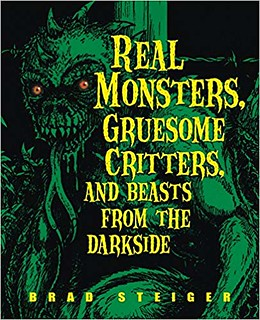 Real Monsters, Gruesome Critters, and Beasts from the Darkside – Brad Steiger