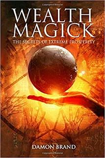 Wealth Magick: The Secrets of Extreme Prosperity  – Damon Brand