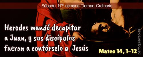 Herodes mandó decapitar a Juan, y sus discípulos fueron a contárselo a Jesús