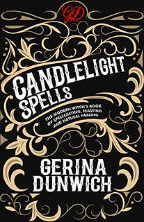 Candlelight Spells: The Modern Witch's Book of Spellcasting, Feasting, and Natural Healing -Gerina Dunwich