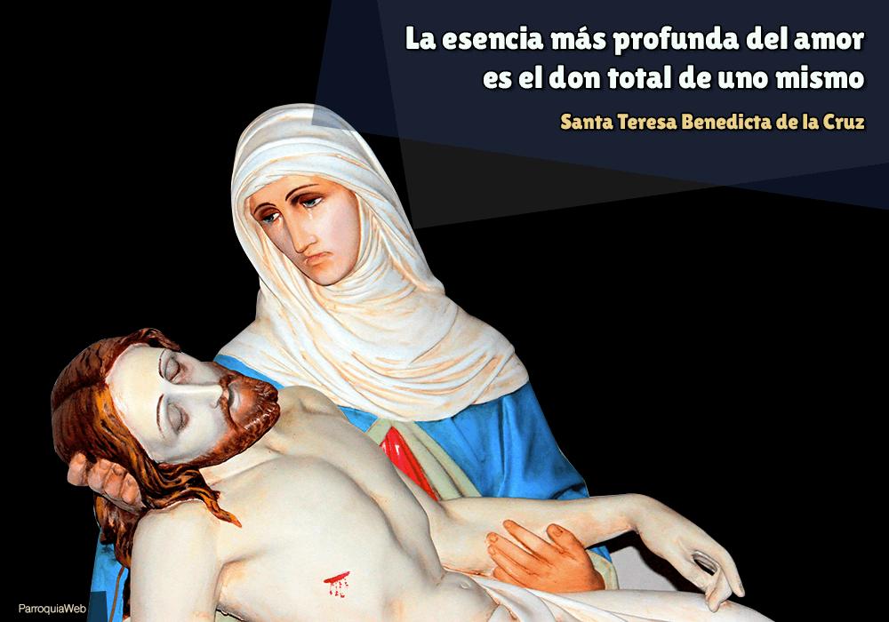 La esencia más profunda del amor es el don total de uno mismo - Santa Teresa Benedicta de la Cruz
