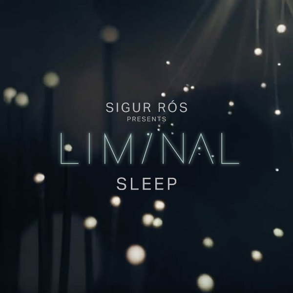 Sigur Rós - Sigur Rós Presents Liminal Sleep