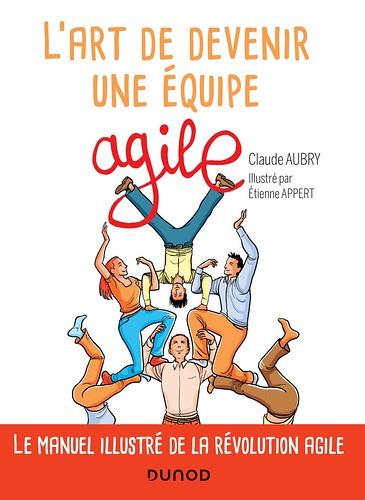 L'art de devenir une équipe agile, par Claude Aubry, illustré par Etienne Appert