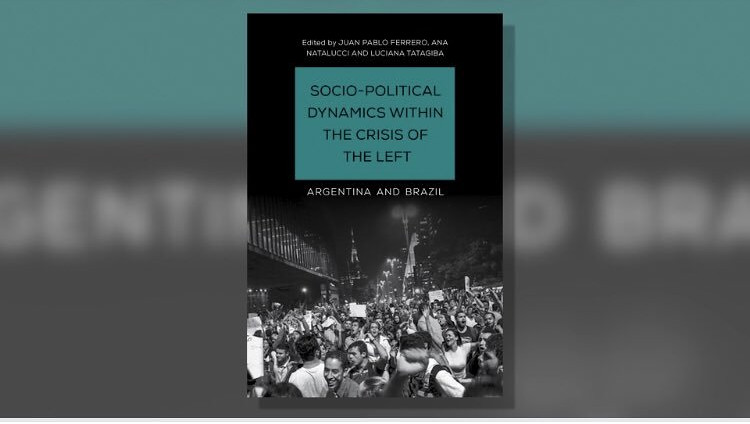 Front cover image of 'Socio-Political Dynamics within the Crisis of the Left: Argentina and Brazil'.