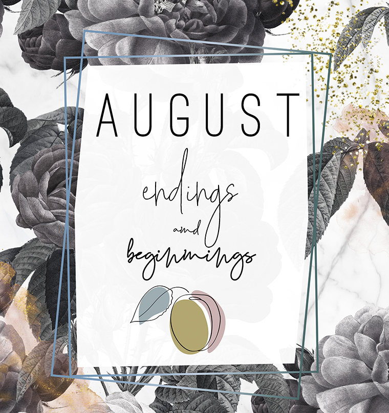 August Endings and Beginnings