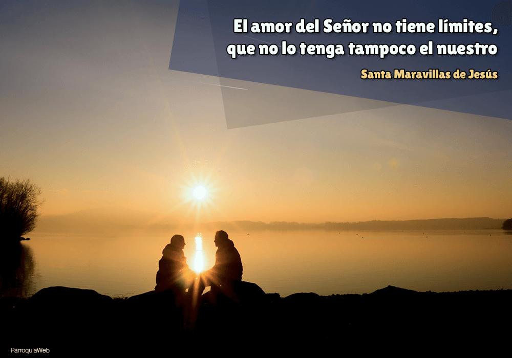 El amor del Señor no tiene límites, que no lo tenga tampoco el nuestro - Santa Maravillas de Jesús