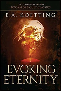 Evoking Eternity: Forbidden Rites of Evocation - E.A. Koetting