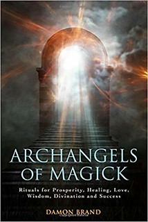 Archangels of Magick: Rituals for Prosperity, Healing, Love, Wisdom, Divination and Success - Damon Brand