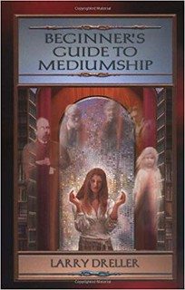 Beginner's Guide to Mediumship: How to Contact Loved Ones Who Have Crossed Over – Larry Dreller