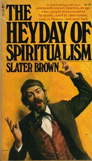 The Heyday Of Spiritualism - Slater Brown