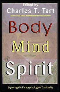 Body Mind Spirit: Exploring the Parapsychology of Spirituality - Charles T. Tart