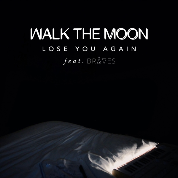 Walk The Moon - Lose You Again