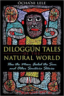Diloggún tales of the natural world - Santería stories - Ócha'ni Lele