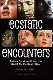 Ecstatic Encounters: Bahian Candomblé and the Quest for the Really Real -  Mattijs van de Port
