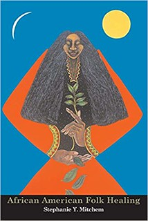 African American Folk Healing - Stephanie Mitchem