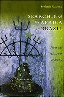 Searching for Africa in Brazil: Power and Tradition in Candomblé - Stefania Capone Laffitte