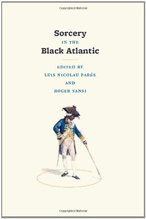 Sorcery in the Black Atlantic -  Luis Nicolau Pares, Roger Sansi