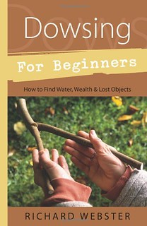 Dowsing for Beginners: How to Find Water, Wealth & Lost Objects - Richard Webster