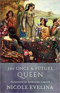 The Once and Future Queen: Guinevere in Arthurian Legend -  Evelina Nicole