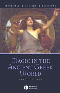 Magic in the Ancient Greek World - Derek Collins