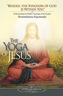 The Yoga of Jesus: Understanding the Hidden Teachings of the Gospels -  Paramhansa Yogananda
