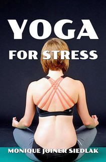 Yoga For Stress - Monique Joiner Siedlak