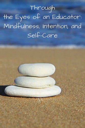 Through the Eyes of an Educator: Mindfulness, Intention, and Self-Care