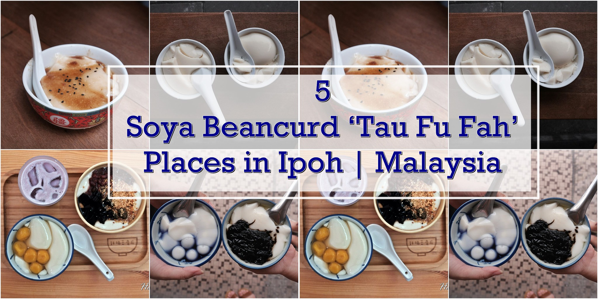 [IPOH EATS] 5 Soya Beancurd 'Tau Fu Fah' Places in Ipoh