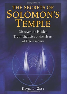 The Secrets of Solomon's Temple: Discover the Hidden Truth that Lies at the Heart of Freemasonry - Kevin L Gest