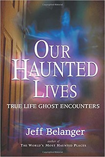 Our haunted lives : true life ghost encounters -  Jeff Belanger