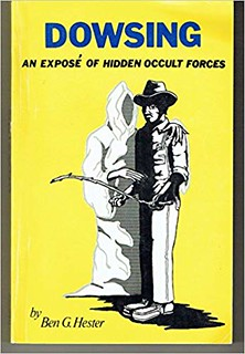 Dowsing: An exposé of hidden occult forces -  Ben G. Hester