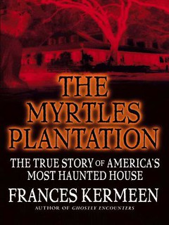 The Myrtles Plantation- The True Story of America's Most Haunted House - Frances Kermeen