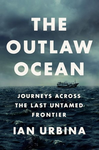The Outlaw Ocean by Ian Urbina '90