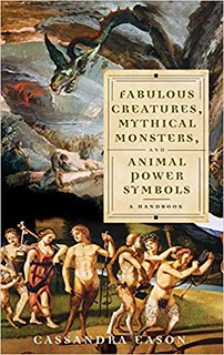 Fabulous Creatures, Mythical Monsters, and Animal Power Symbols: A Handbook - Cassandra Eason