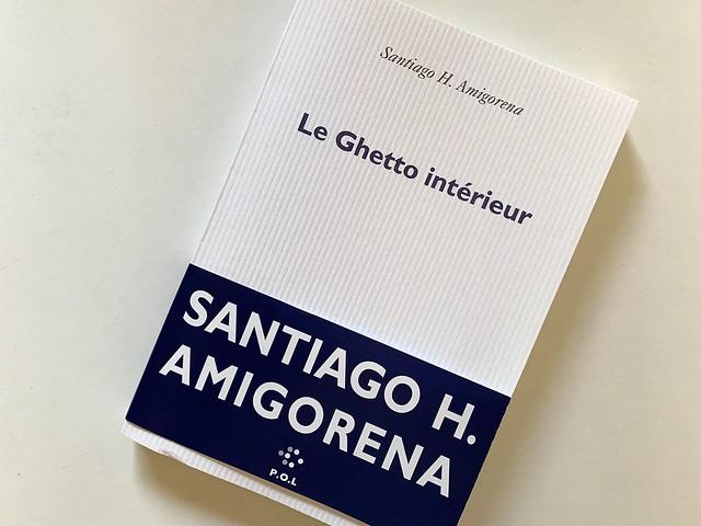 Le Ghetto intérieur : Santiago H. Amigorena