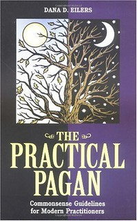 The Practical Pagan: Commonsense Guidelines for Modern Practitioners - Dana Eilers