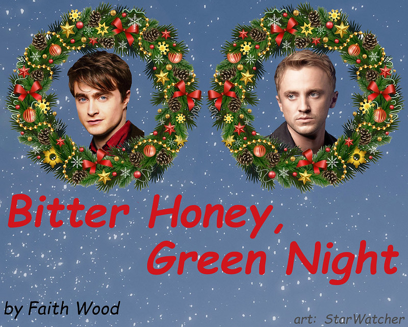 On a light blue, snow-flecked background are two Christmas wreaths decorated with ribbons and ornaments.  Headshots of adult Harry Potter in one wreath, adult Draco Malfoy in the other.   Text below reads  'Bitter Honey, Green Night'.