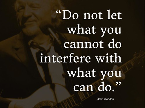 """Quotation: """"Do not let what you cannot do interfere with what you  can do."""""""