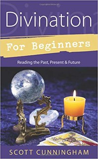 Divination for Beginners: Reading the Past, Present & Future -Scott Cunningham