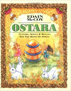 Ostara: Customs, Spells & Rituals for the Rites of Spring - Edain McCoy