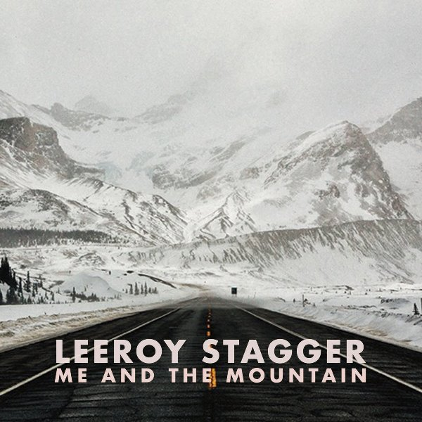 Leeroy Stagger - Me And The Mountain